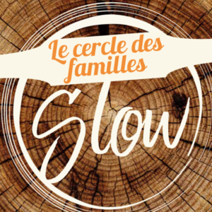 Cercle des familles Slow (en ligne) @ En ligne